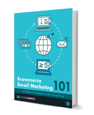 Ecommerce Email Marketing 101: A Guide to Growing Your Sales Through Email.png