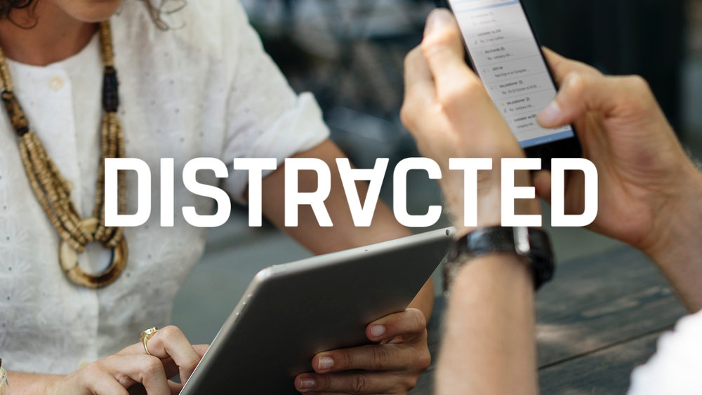 Distracted    4/8/18 - 5/6/18