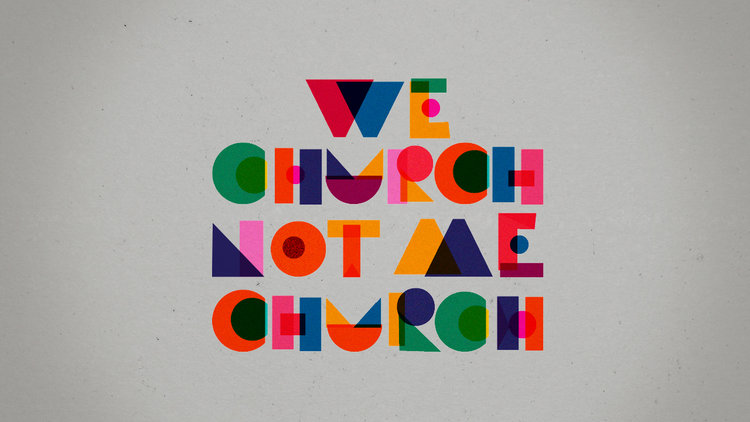 We Church Not Me Church    10/21/18 - 10/28/18
