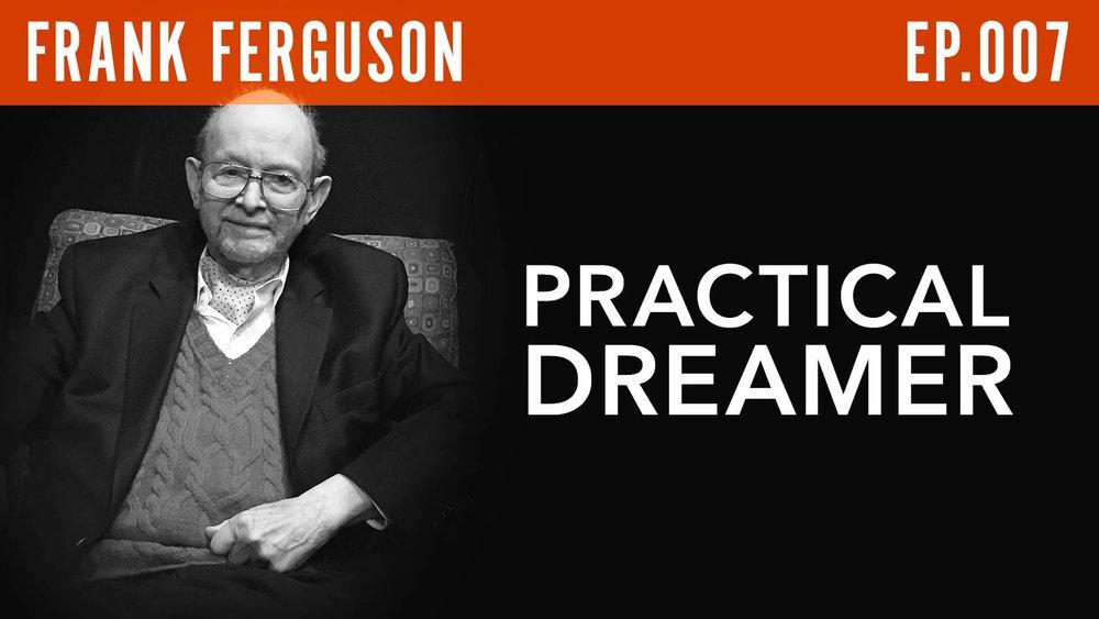 """Frank Ferguson  """"Practical Dreamer"""""""