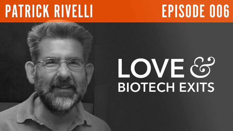 "Patrick Rivelli  ""Love & Biotech Exits"""