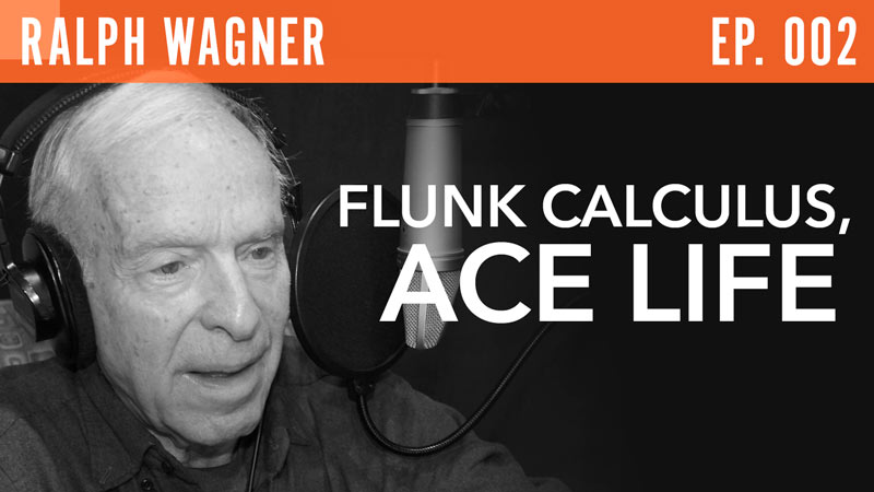 "Ralph Wagner  ""Flunk Calculus, Ace Life"""