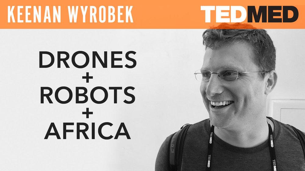 Keenan Wyrobek  Drones + Robots + Africa