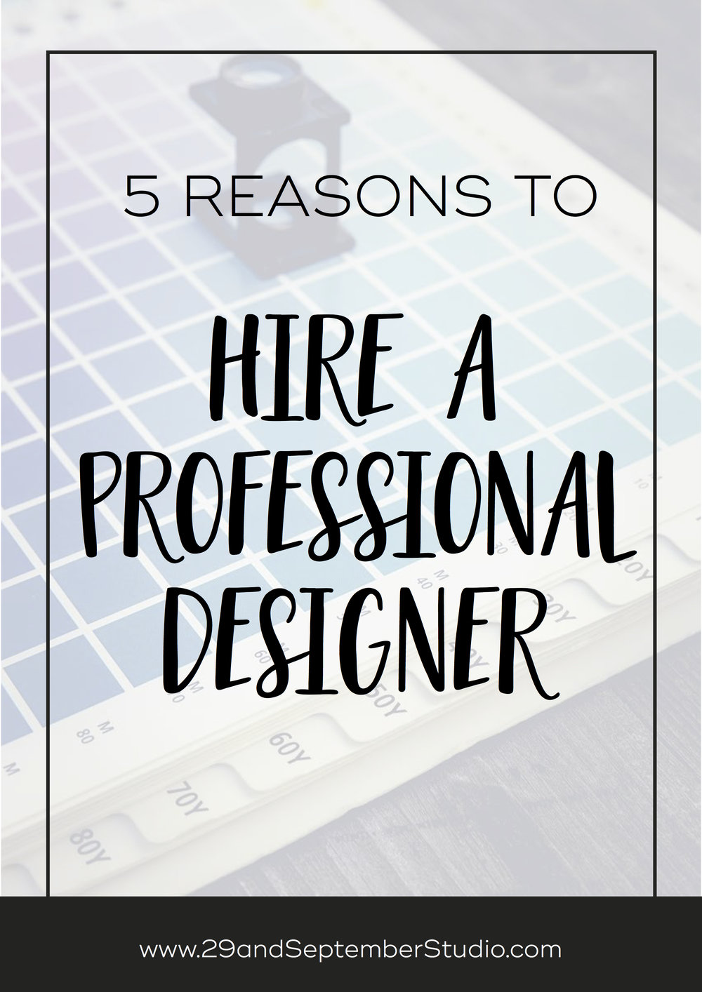 5 reasons why you should hire a professional designer. 29andSeptember Studio