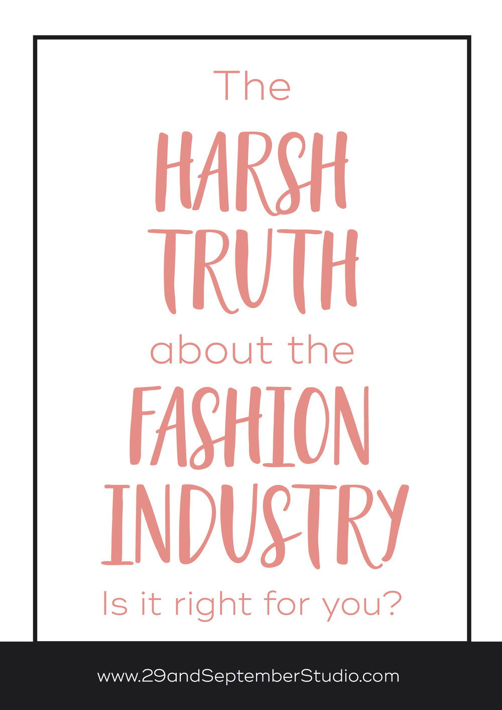 The truth about the fashion industry, is it right for you? 29andSeptember Studio