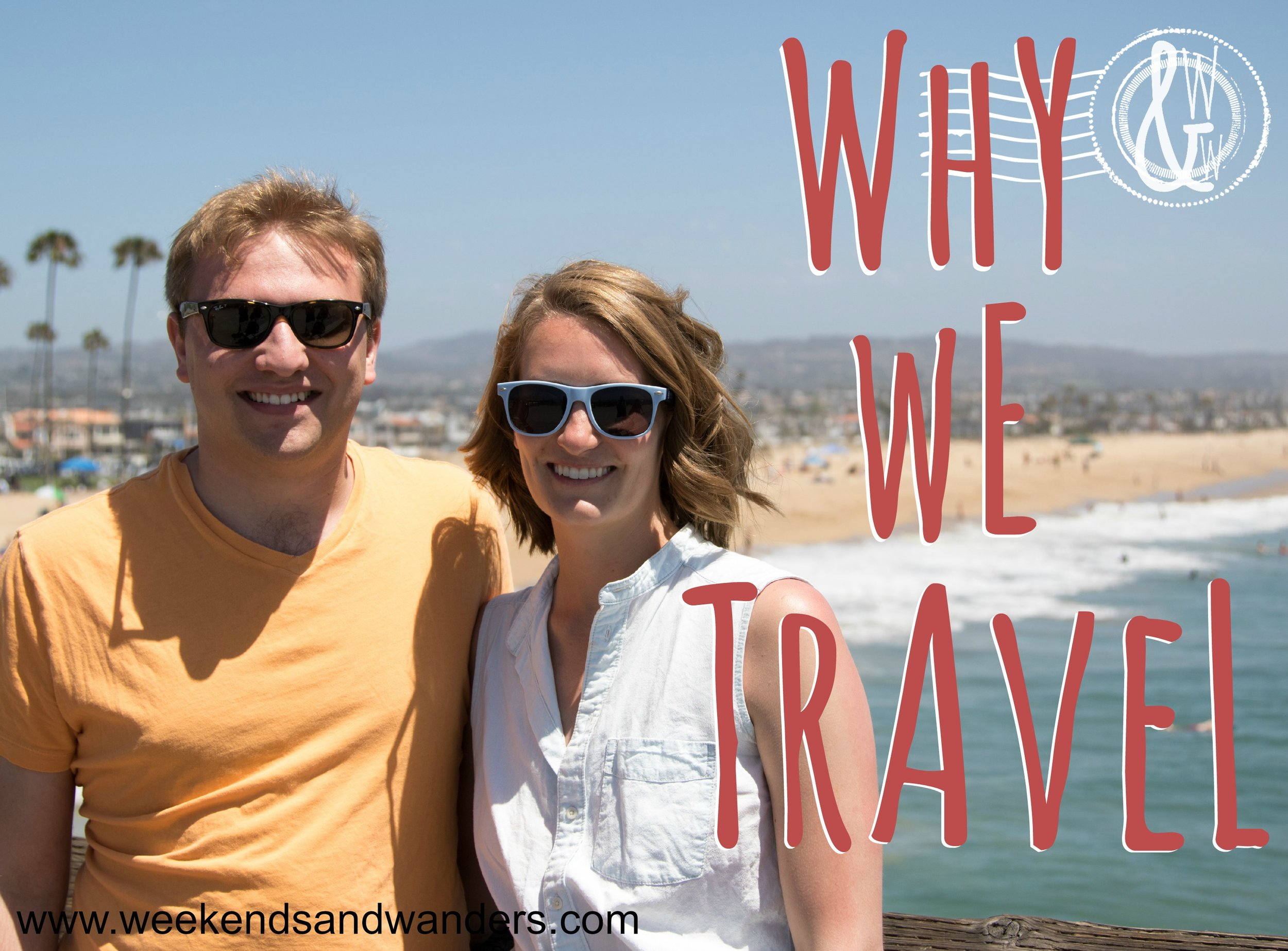 Ever wonder why your wanderlust friends do what they do? Why they spend so much time and money away from home? Well this is why we do what we do; this is Why We Travel!