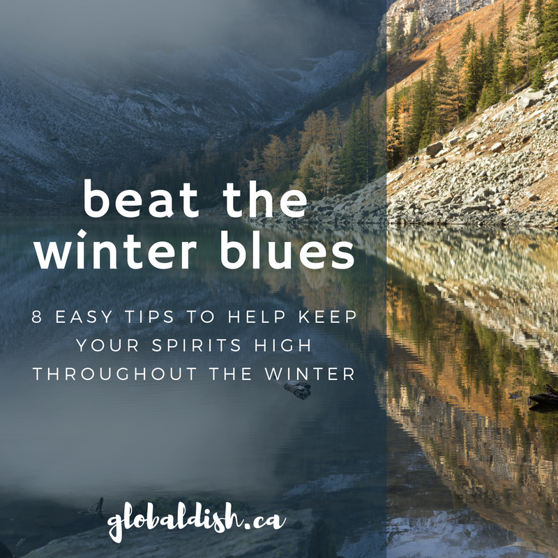 8 Tips to Help You Beat the Winter Blues - Global Dish - Stephanie Arsenault