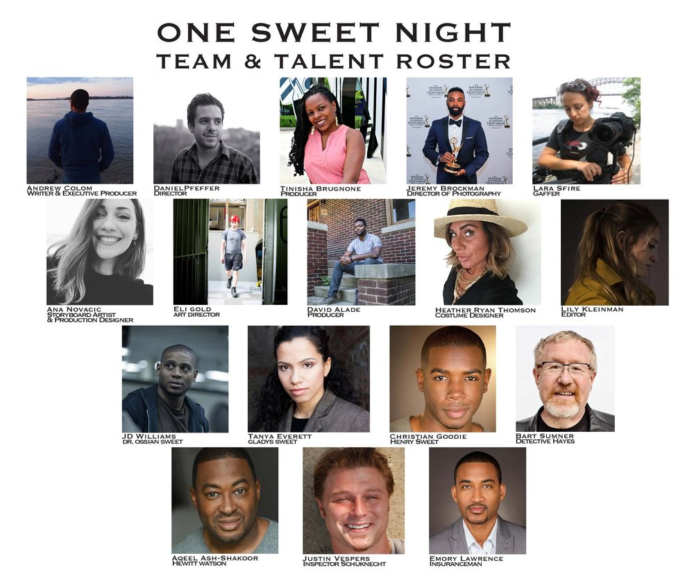 "One Sweet Night'     A short narrative based on the true story of Doctor Ossian and Gladys Sweet. Dr.Ossian was a prominent physician living in 1920's Detroit. When an angry mob threatens to force him and his wife out of their new home, the Sweet's fight back leaving two people dead. This landmark case was written about in the book ""Arc of Justice"" which influenced the development of this story. Screenplay written by Andrew Colom and Directed by Danny Pfeiffer."