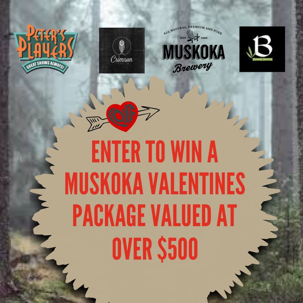 Valentines Day GIVEAWAY! - Enter for your chance to win over $500 in tickets, product and services from local businesses in the Muskoka area!