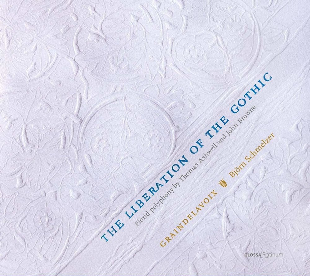 """NEW RELEASE GRAINDELAVOIX - """"The Liberation of the Gothic"""" Florid polyphony by Thomas Ashwell and John Browne"""