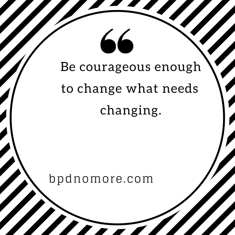 Be courageous enough to change what needs changing.png