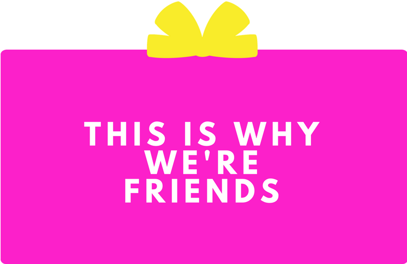 Surprise Gift Co. Blog : This is Why We're Friends