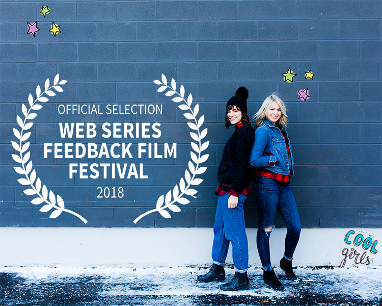 Cool Girls Official Selection-Web Series FEEDBACK Film Festival - Cool Girls is selected for WildSound's Web Series FEEDBACK Film Festival. Episode 201 will be screening at the Carleton Cinemas in Toronto on June 18th, 2018, at 7:00pm.