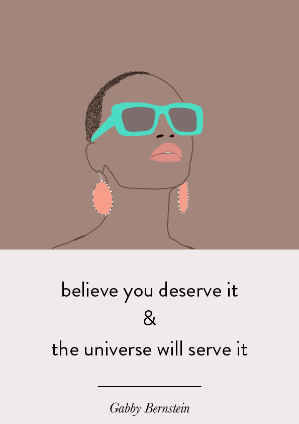 Believe you deserve it and the universe will serve it - Gabby Bernstein #illustration #design #designblog #motivation #inspiration #gabbybernstein