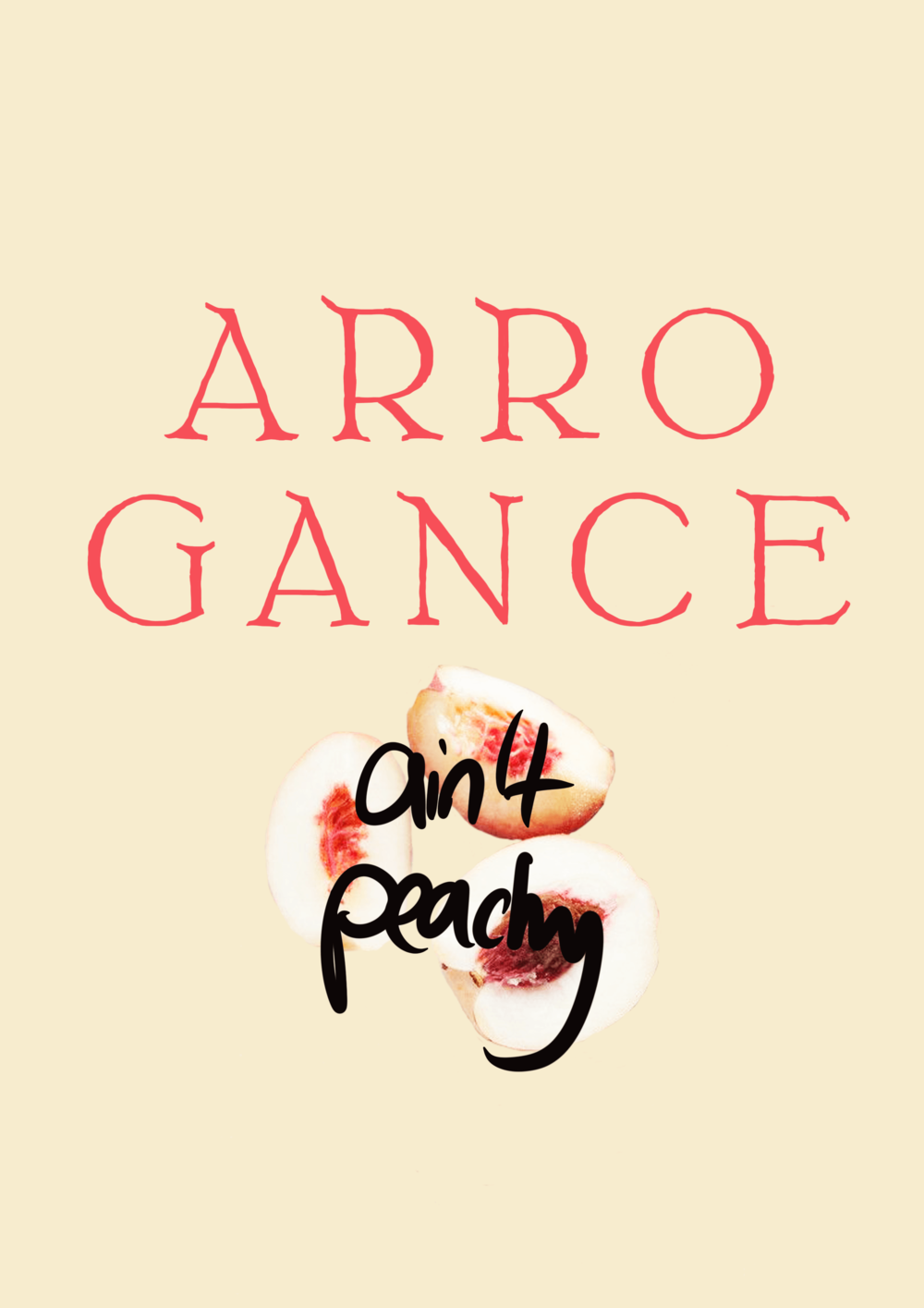 arrogance ain't peachy // phylleli design studio and blog