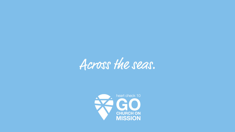 Across The Seas - Where is God sending you?Pastor Paul Gartley and Chad Rush speak for the final message of Heart Check 10, Go: Church on Mission.