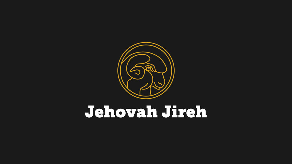 Jehovah Jireh - God will Provide.  Anybody need that?  You are deficient in faith?  Call on Jehovah Jireh.  God will provide.  Lacking love?  Let God provide.  Lacking an answer to a family crisis?  Lacking wisdom? Jehovah Jireh wants your prayers.