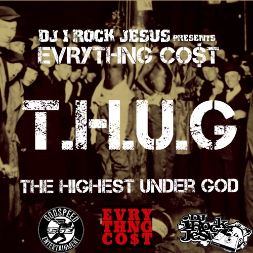"""Evrythng Cost drops T.H.UG. (The Highest Under God) mixtape with DJ I Rock Jesus as a lyrical teaser to his upcoming album """"The Harvest"""" featuring the debut single """"Can't Turn Back"""""""