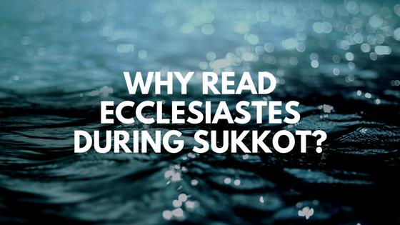 Why Read Ecclesiastes During Sukkot? — Union of Messianic