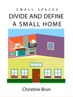 Small Spaces: Divide and Define a Small Home by Christine Brun