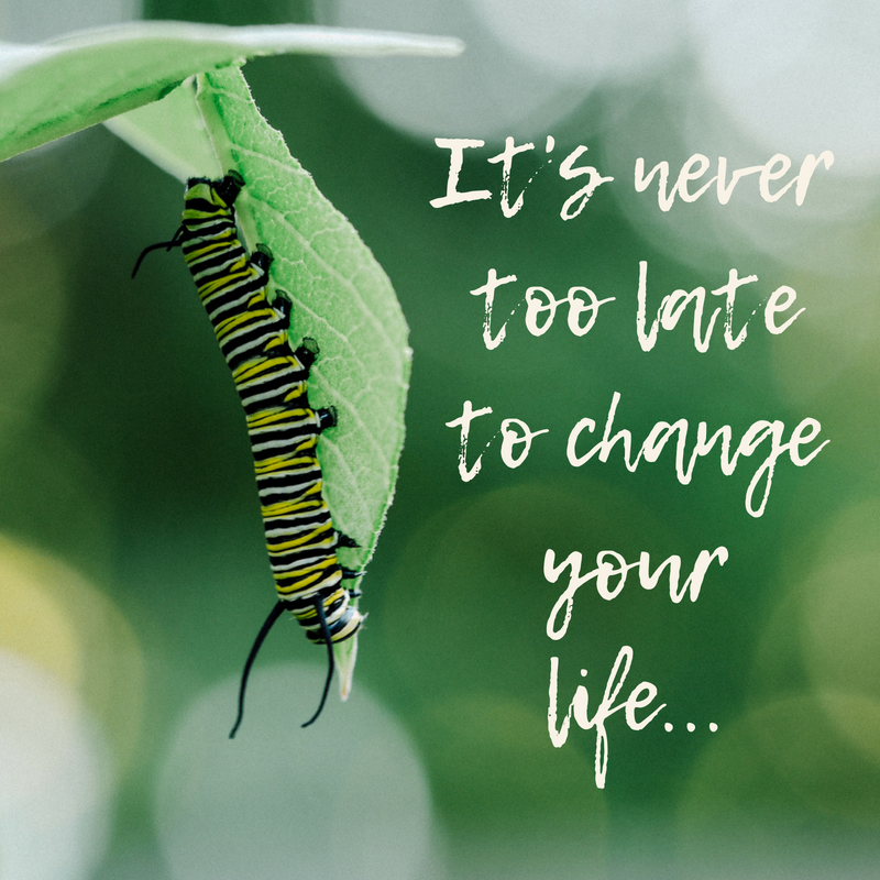 It's nevertoo lateto changeyourlife....png