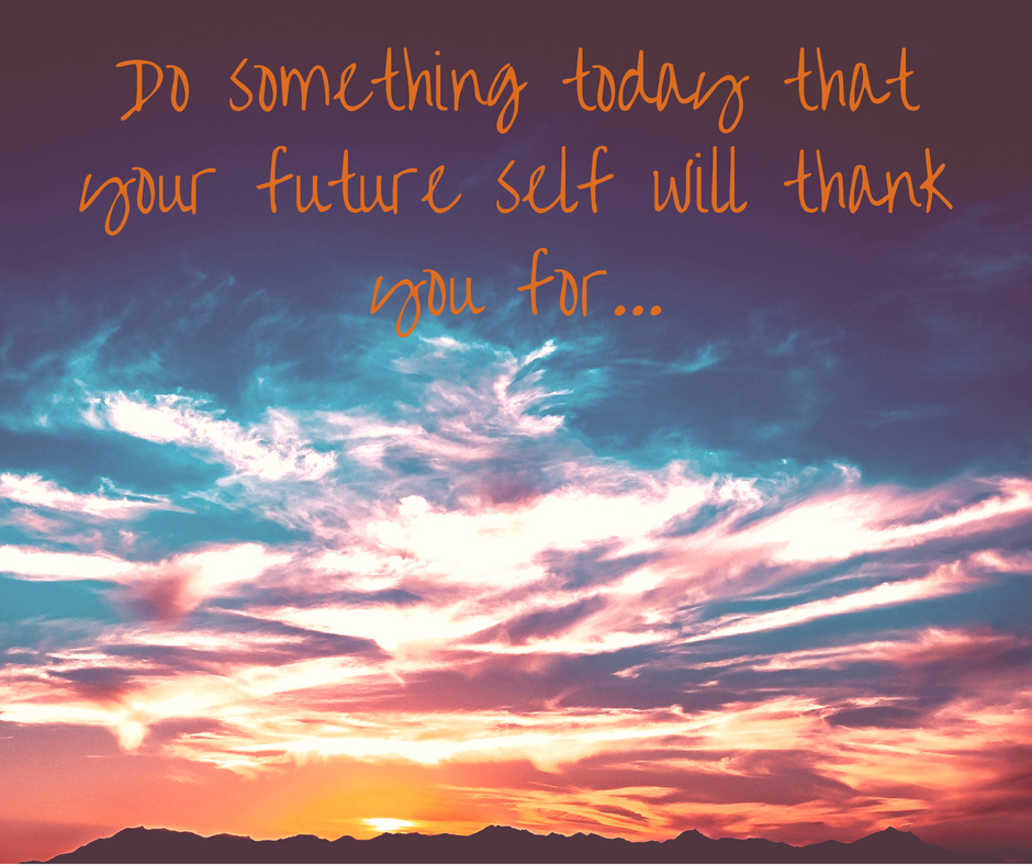 Do something today that your future self will thank you for....png