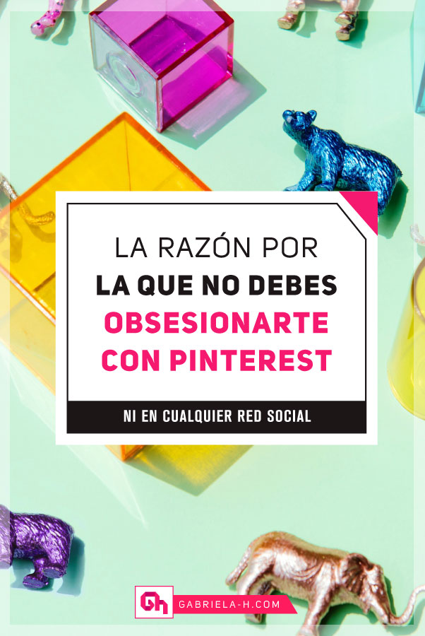 Pinterest Marketing en Español: Por qué debes tener cuidado al obsesionarte con Pinterest #pinterestespañol #marketingdigital #gabrielah