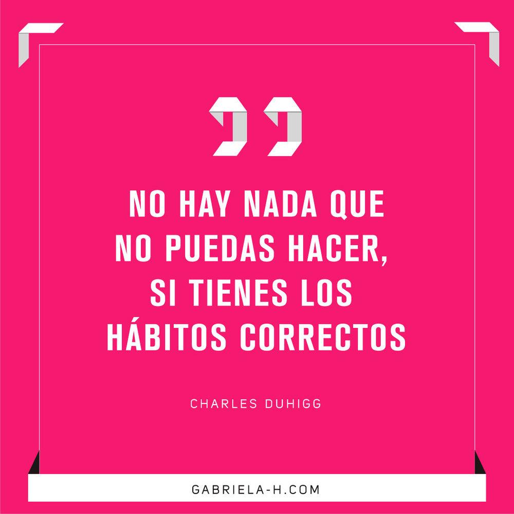 No hay nada que no puedas hacer si tienes los hábitos correctos. Charles Duhigg #habitos #productividad #motivacion #frases