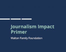 Journalism Impact Primer  Prepared for the Walton Family Foundation
