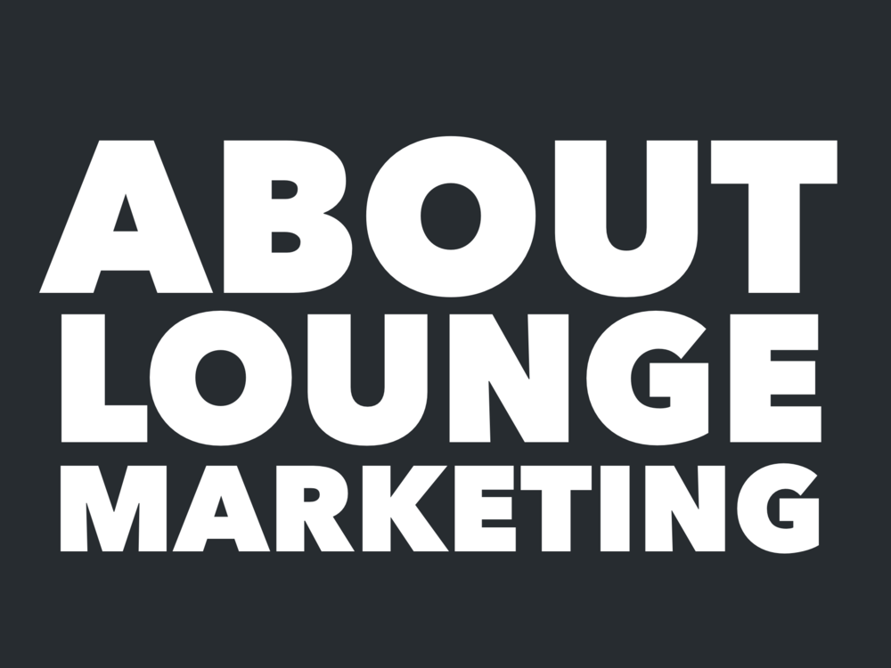 Lounge Marketing - Ad - About Lounge Marketing