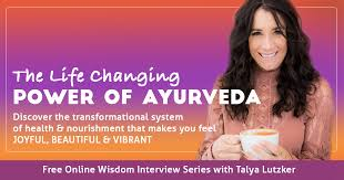 - It was an honor to be a part of Talya Lutzker's online summit: The Life Changing Power of Ayurveda. You can listen to our fun chat about yoga, ayurveda, and chocolate HERE