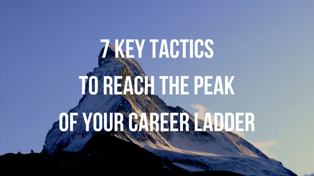 7 Key Tactics To Reach The Peak Of Your Career Ladder Innerfront
