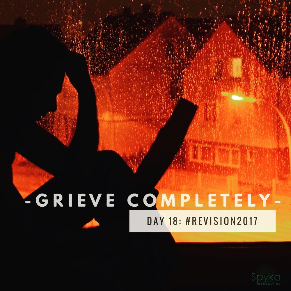 Day 18: Grieve Completely