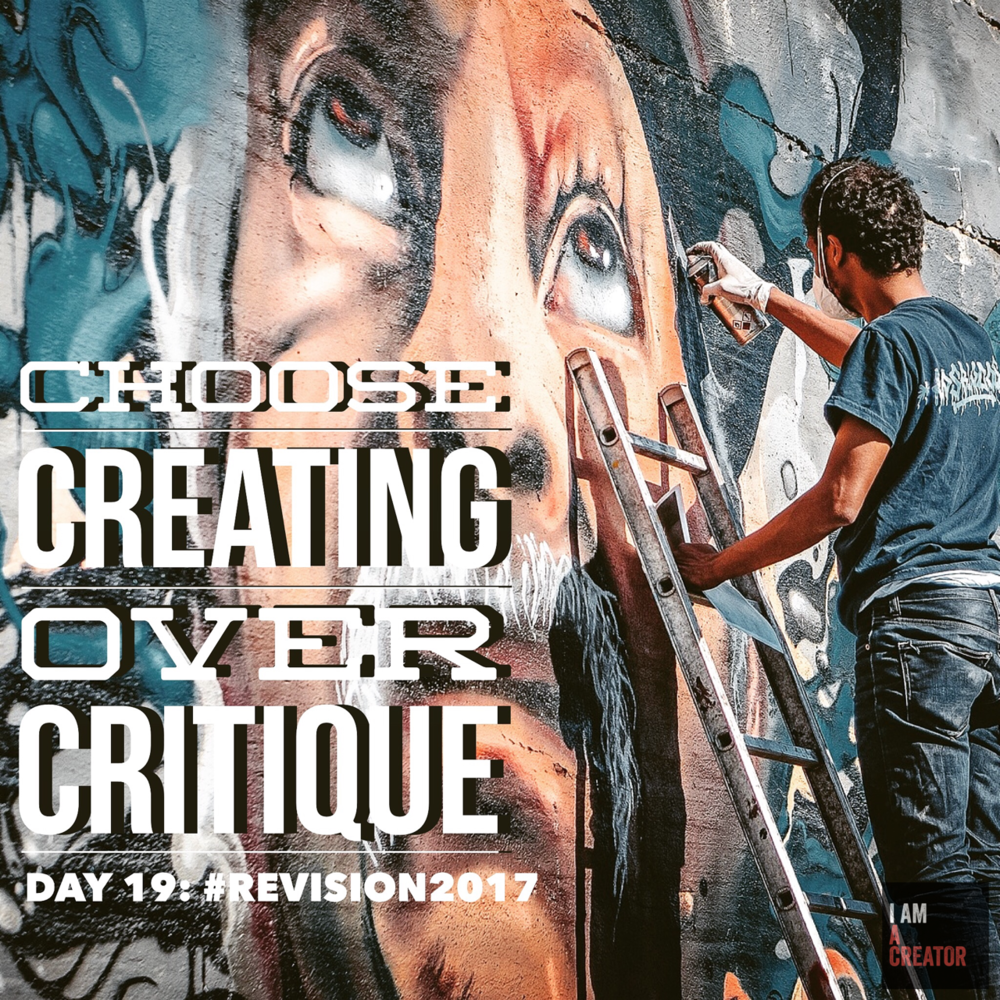 DAY 19: Choose Creating Over Critique