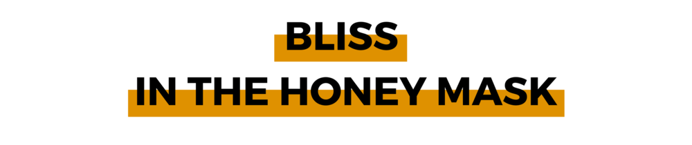 BLISS IN THE HONEY MASK.png