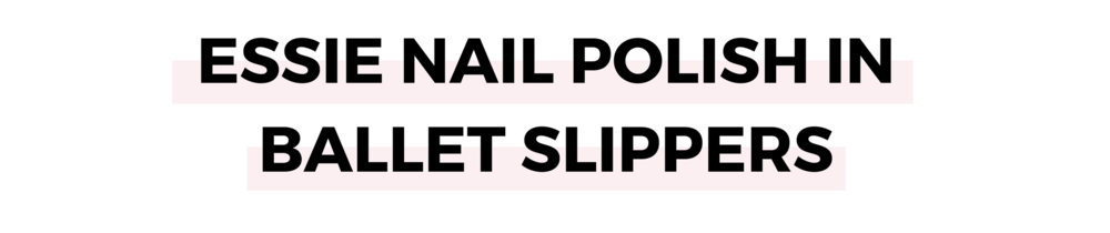 ESSIE NAIL POLISH IN BALLET SLIPPERS.png