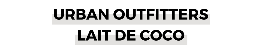 URBAN OUTFITTERS LAIT DE COCO.png