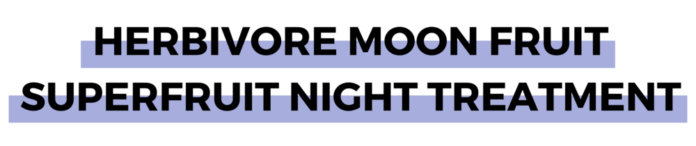HERBIVORE MOON FRUIT SUPERFRUIT NIGHT TREATMENT.png