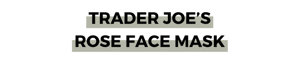 TRADER JOE'S ROSE FACE MASK.png