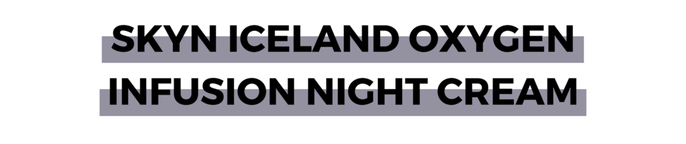 SKYN ICELAND OXYGEN INFUSION NIGHT CREAM.png
