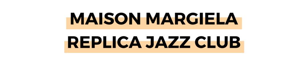 MAISON MARGIELA REPLICA JAZZ CLUB.png