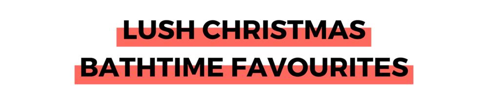 LUSH CHRISTMAS BATHTIME FAVOURITES.png
