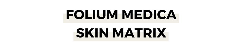 FOLIUM MEDICA SKIN MATRIX.png