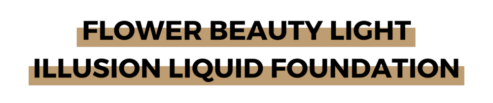 FLOWER BEAUTY LIGHT ILLUSION LIQUID FOUNDATION.png