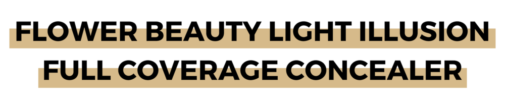 FLOWER BEAUTY LIGHT ILLUSION FULL COVERAGE CONCEALER.png