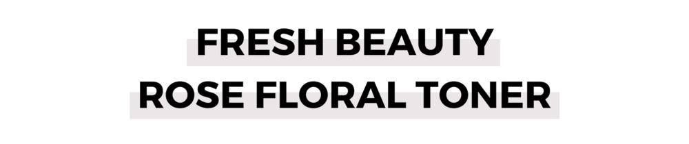 FRESH BEAUTY ROSE FLORAL TONER.png