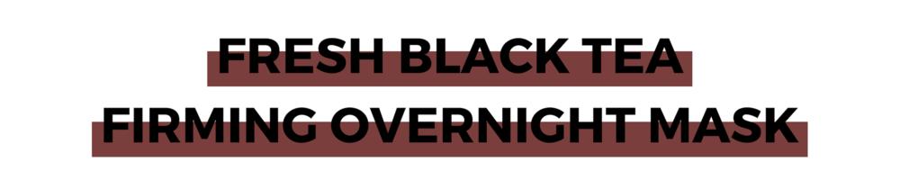 FRESH BLACK TEA FIRMING OVERNIGHT MASK.png