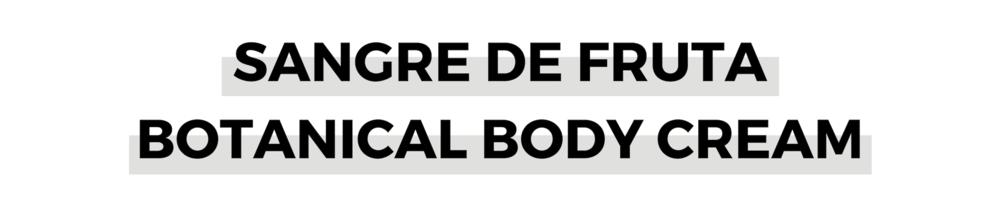 SANGRE DE FRUTA BOTANICAL BODY CREAM.png