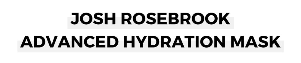 JOSH ROSEBROOK ADVANCED HYDRATION MASK.png