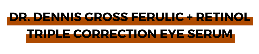 DR. DENNIS GROSS FERULIC + RETINOL TRIPLE CORRECTION EYE SERUM.png